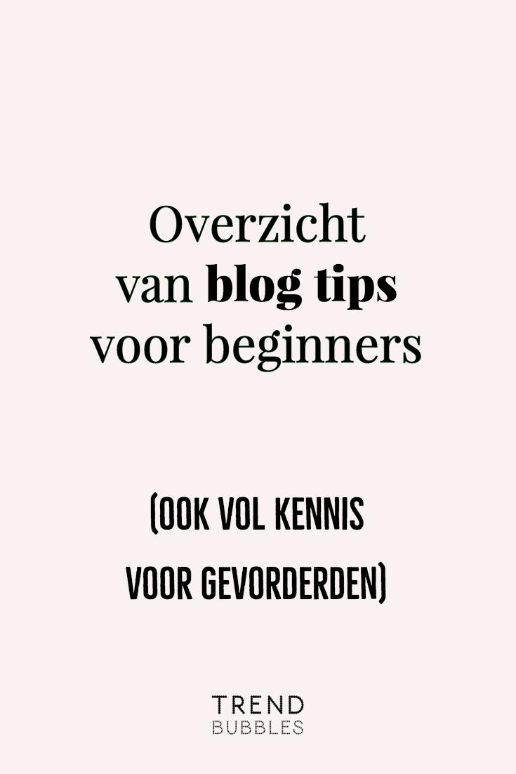 Overzicht van blog tips voor beginners, maar ook vol kennis voor gevorderden.