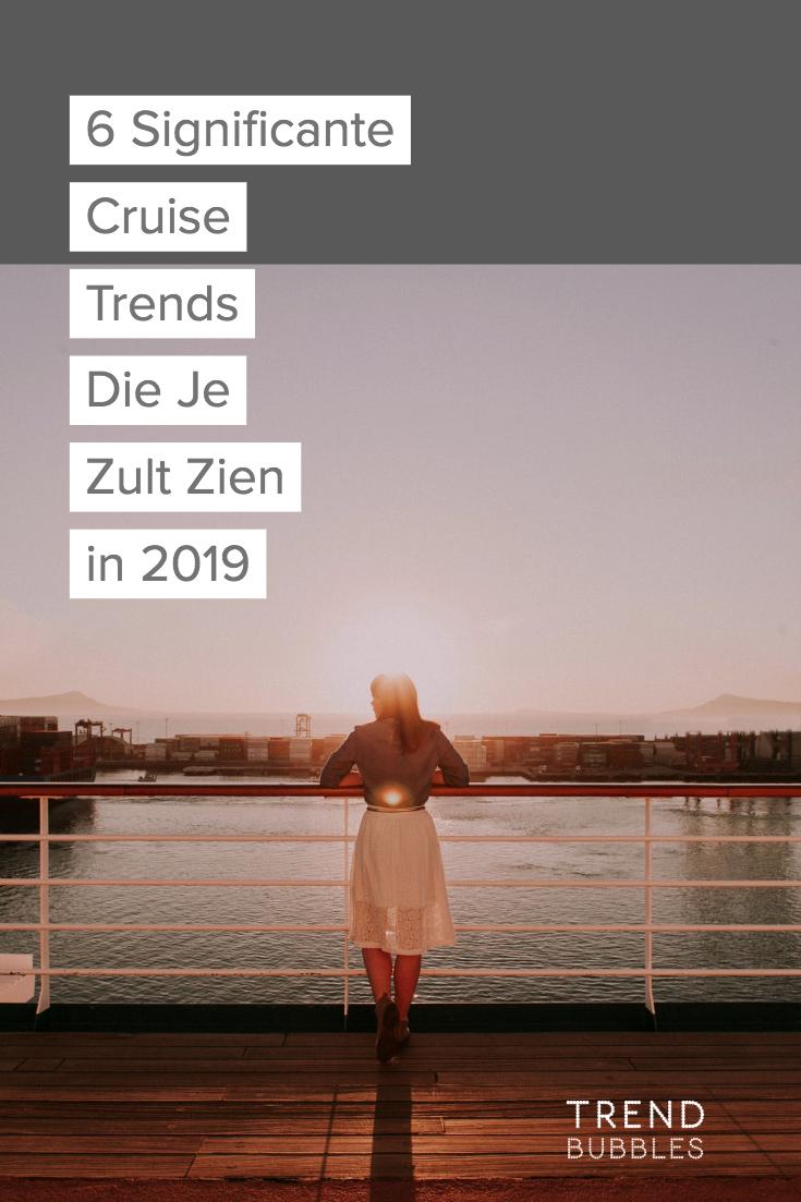 6 Significante Cruise Trends Die Je Zult Zien in 2019