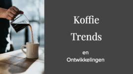 Koffie trends en ontwikkelingen