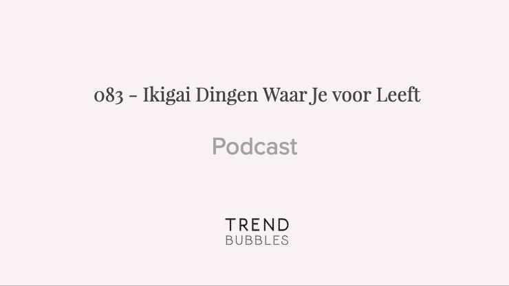083 - Ikigai Dingen Waar Je voor Leeft podcast