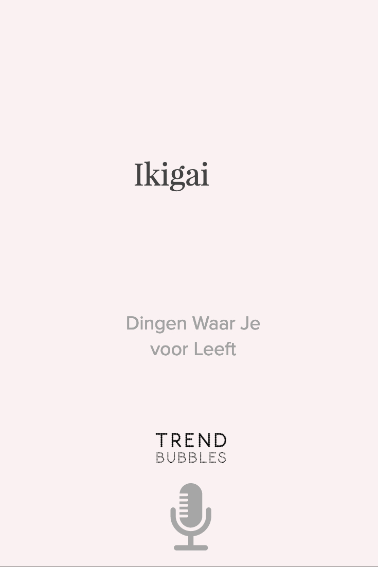 Dingen Waar Je voor Leeft: Ikigai