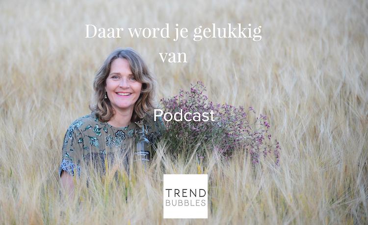 Daar word je gelukkig van is de titel van deze Trendbubbles podcast door Desiree Castelijn