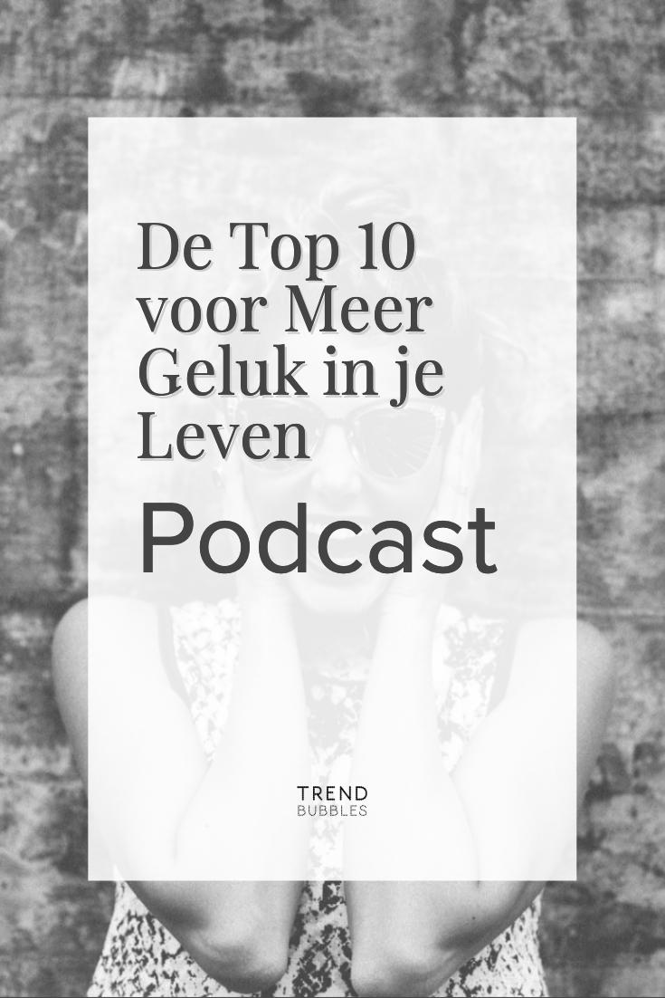 Top 10 voor meer Geluk in je leven. Een podcast door Trendbubbles