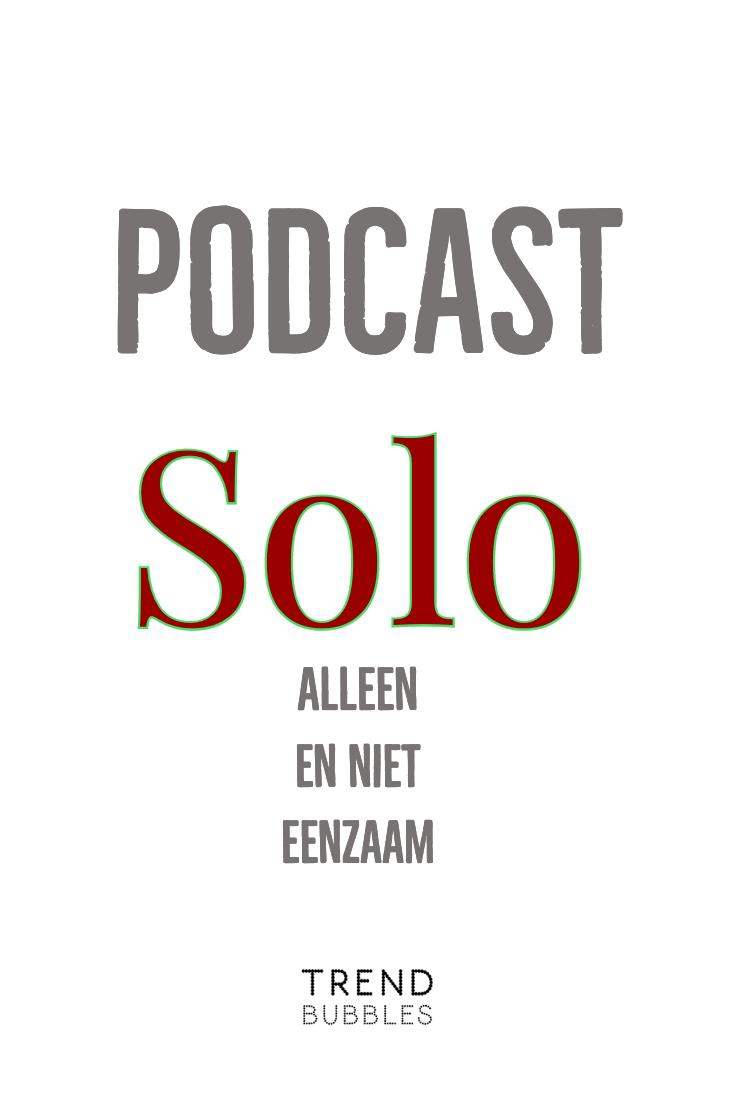 Een podcast met als titel, Solo. Alleen maar niet eenzaam