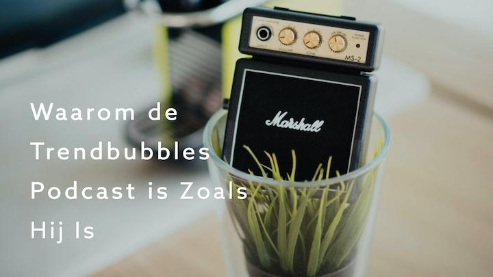 Waarom Trendbubbles Podcast