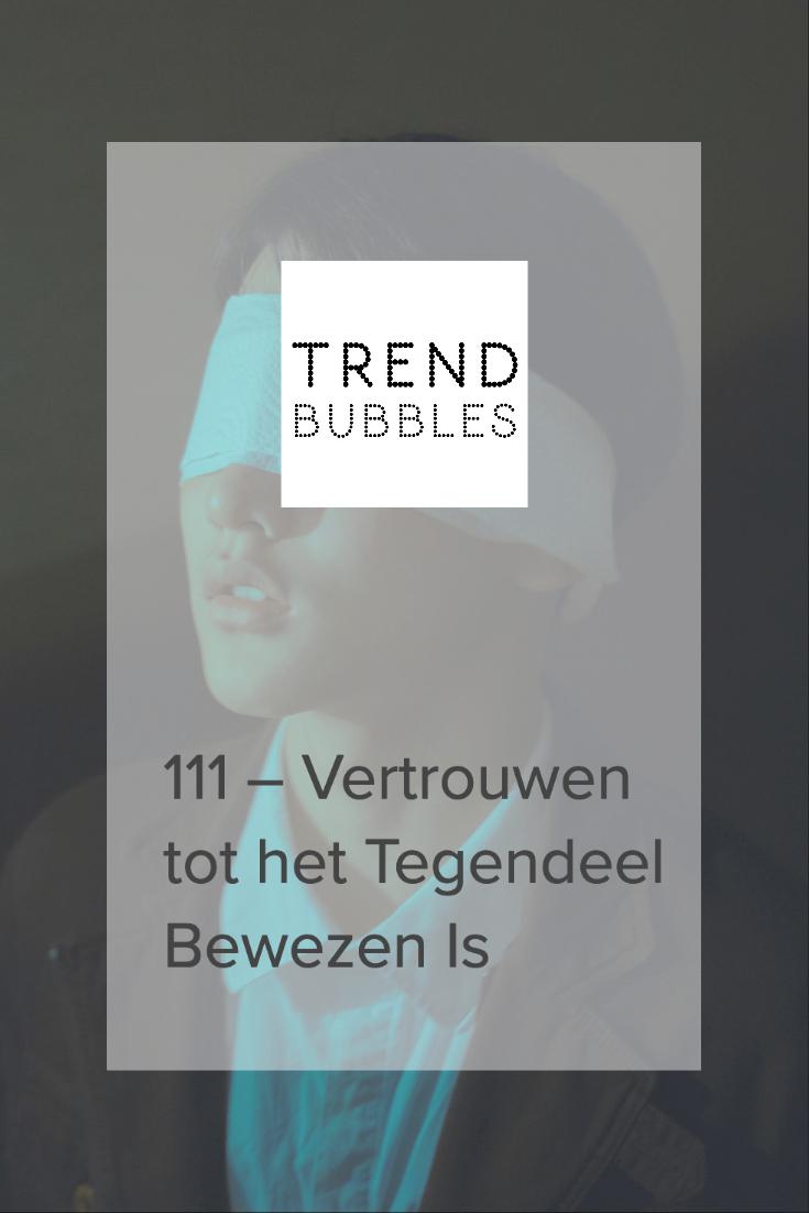 111 – Vertrouwen tot het Tegendeel Bewezen Is